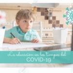 La educación en los tiempos del COVID-19