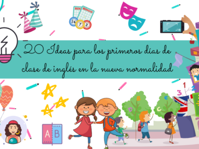20 IDEAS PARA LOS PRIMEROS DÍAS DE CLASE DE INGLÉS, ATENDIENDO A LA NUEVA NORMALIDAD
