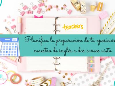 Planifica la preparación de tu oposición a maestro de inglés a dos cursos vista