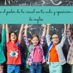 Descubre el poder de lo visual en tu aula y oposición a maestro de inglés