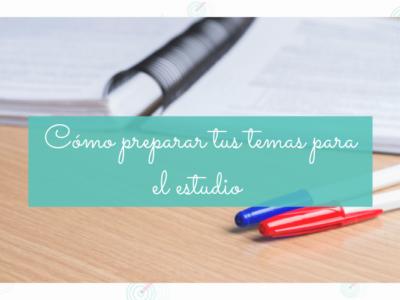Cómo preparar tus temas para el estudio